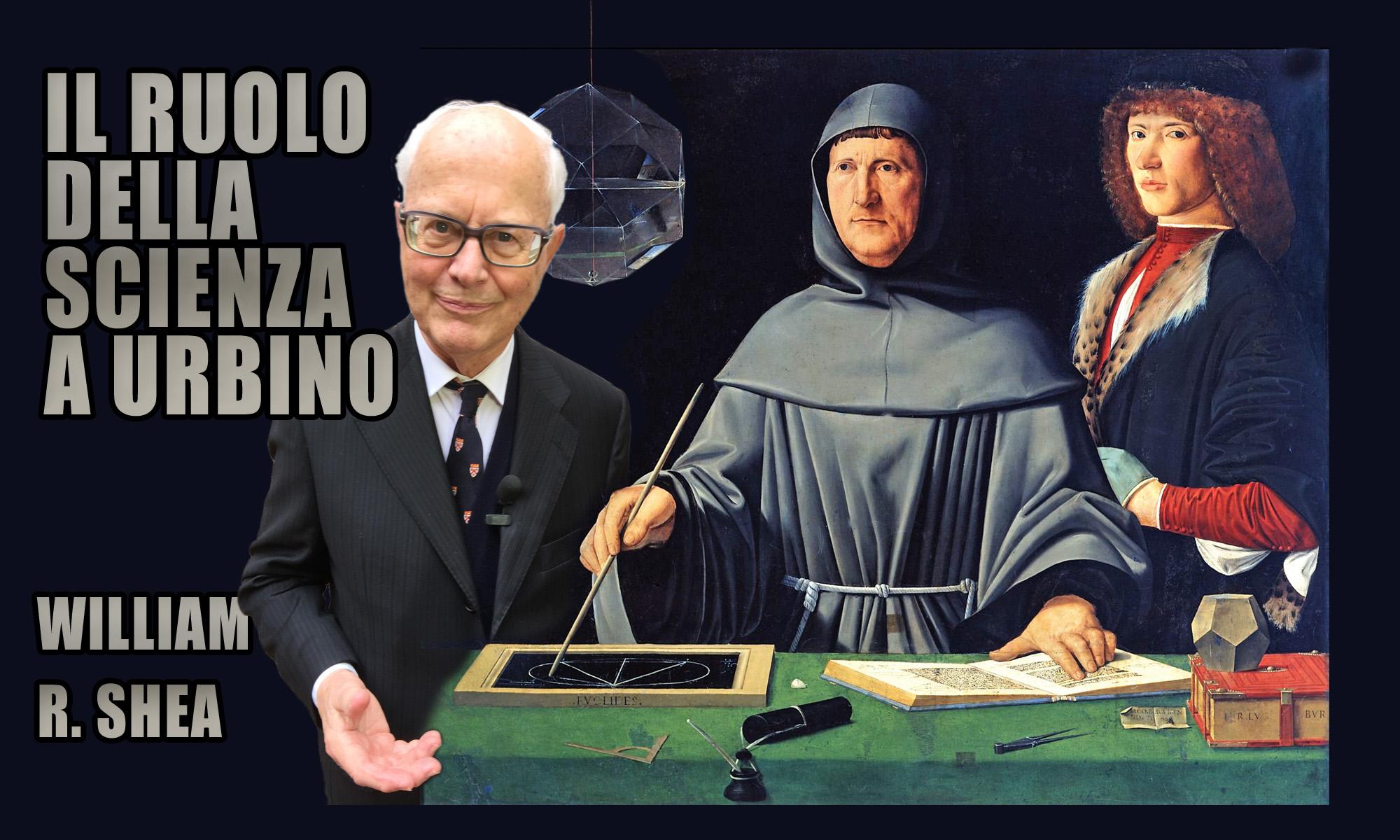 """Settantatreesima puntata. William R. Shea: """"Il ruolo della scienza a Urbino"""""""