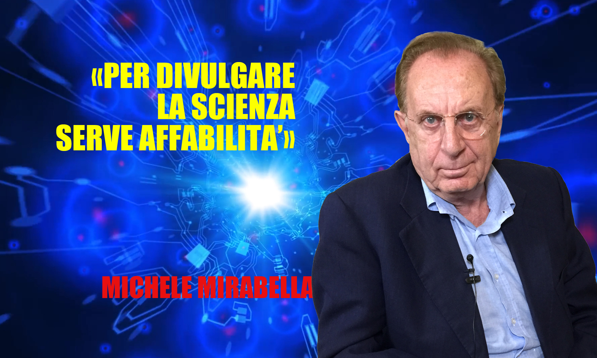 Michele Mirabella: «Per divulgare la scienza serve affabilità»