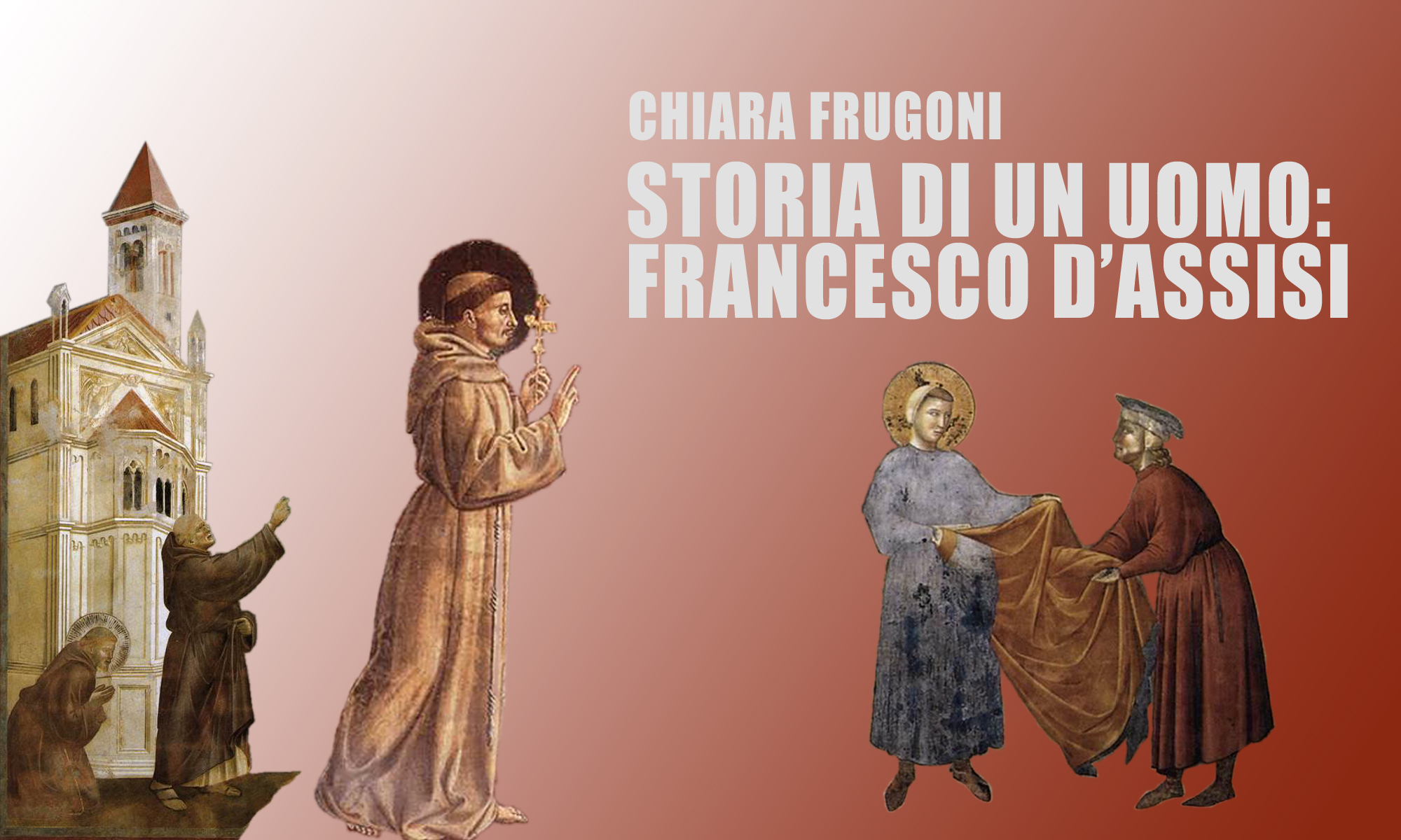 Chiara Frugoni: «Storia di un uomo: Francesco d'Assisi»