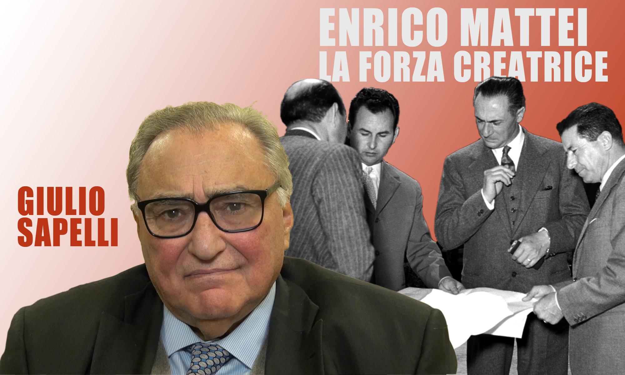 Giulio Sapelli: «Mattei, la forza creatrice»