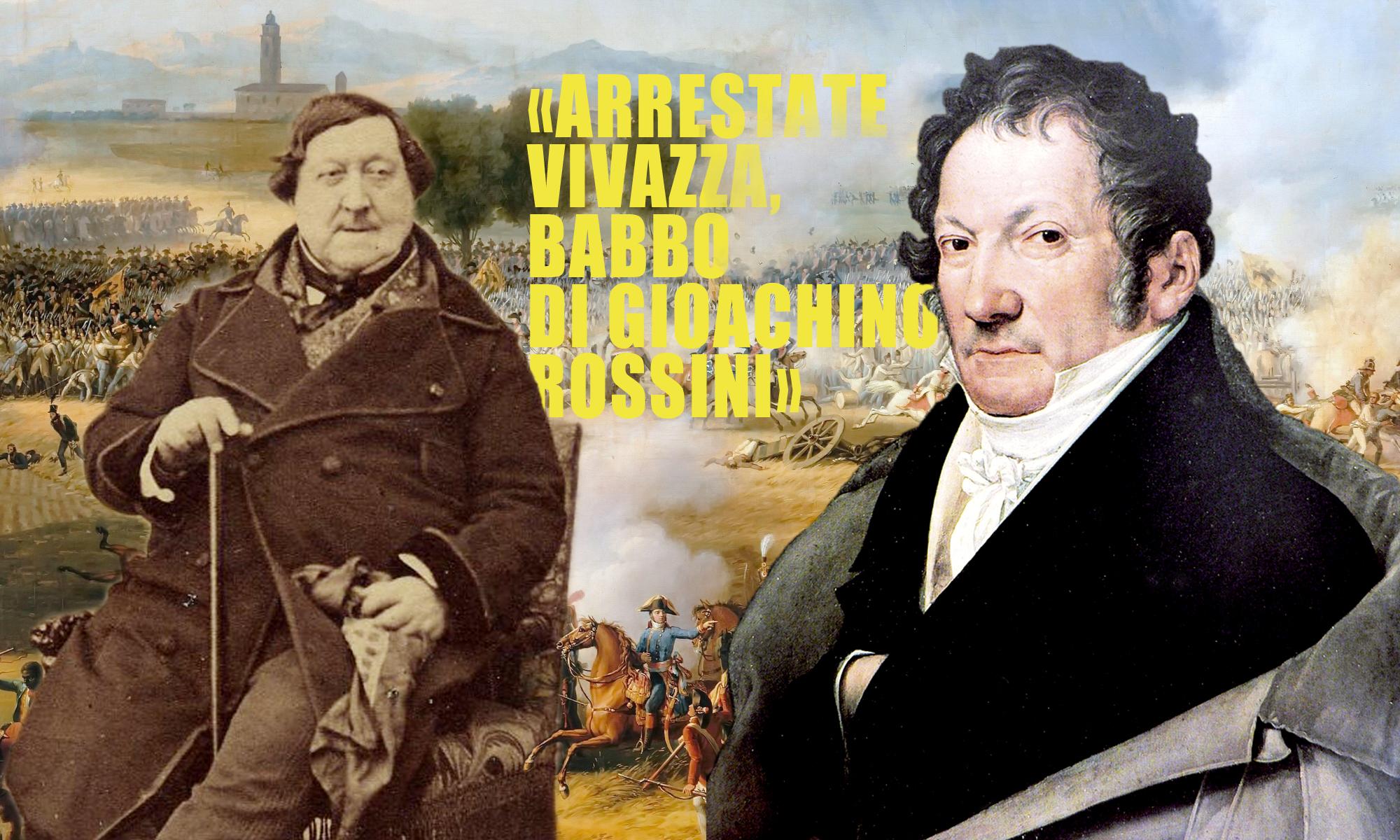 «Arrestate il babbo di Rossini!»