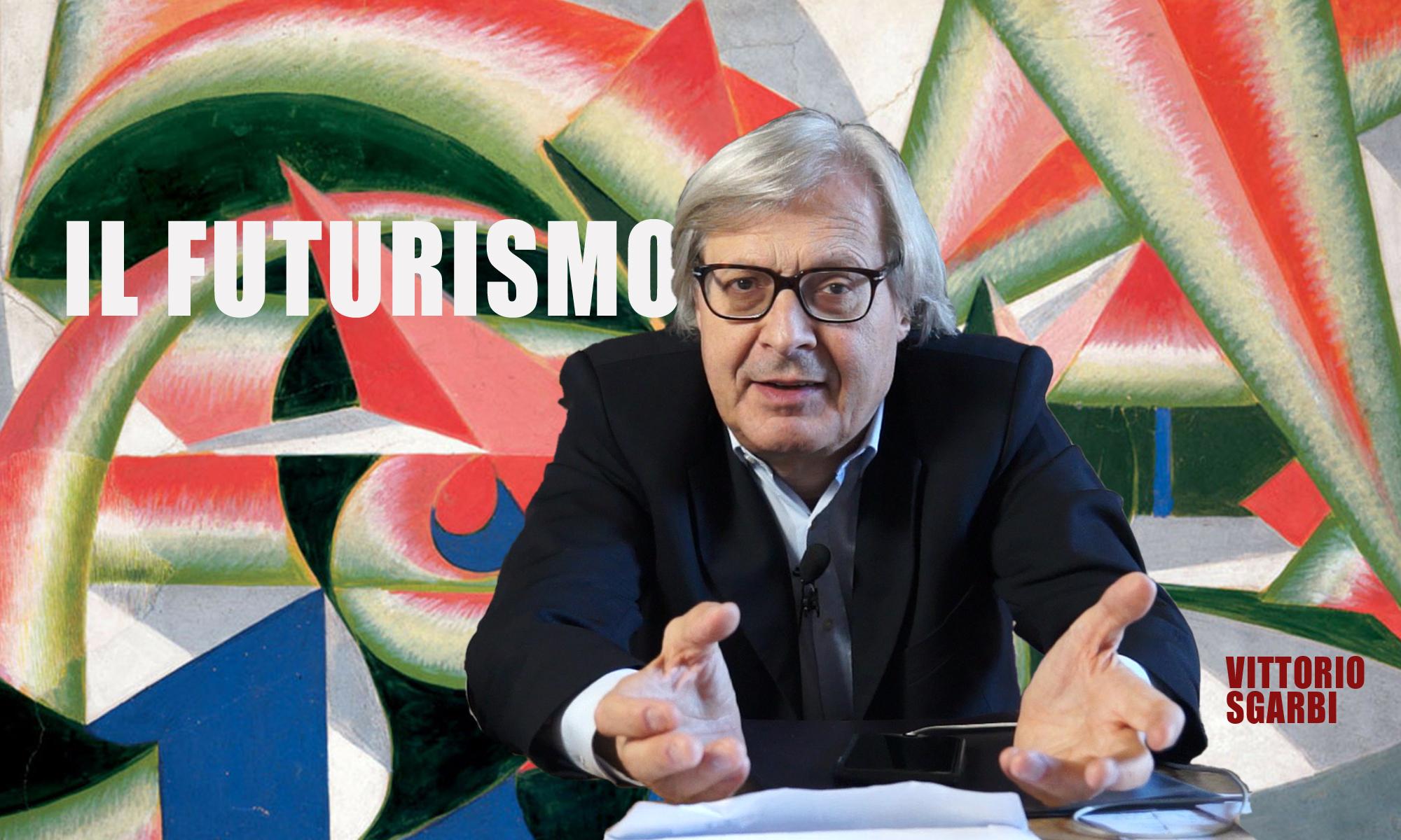 Vittorio Sgarbi: «Il Futurismo»