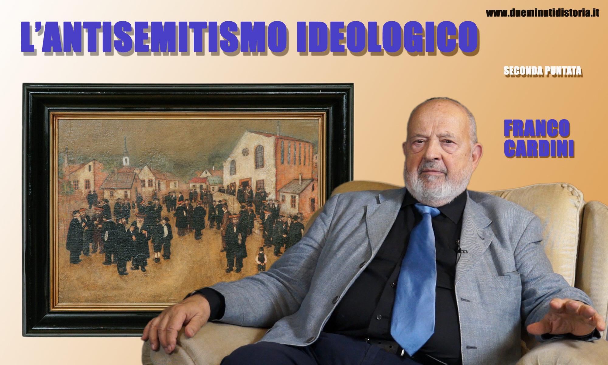 Franco Cardini: l'antisemitismo ideologico