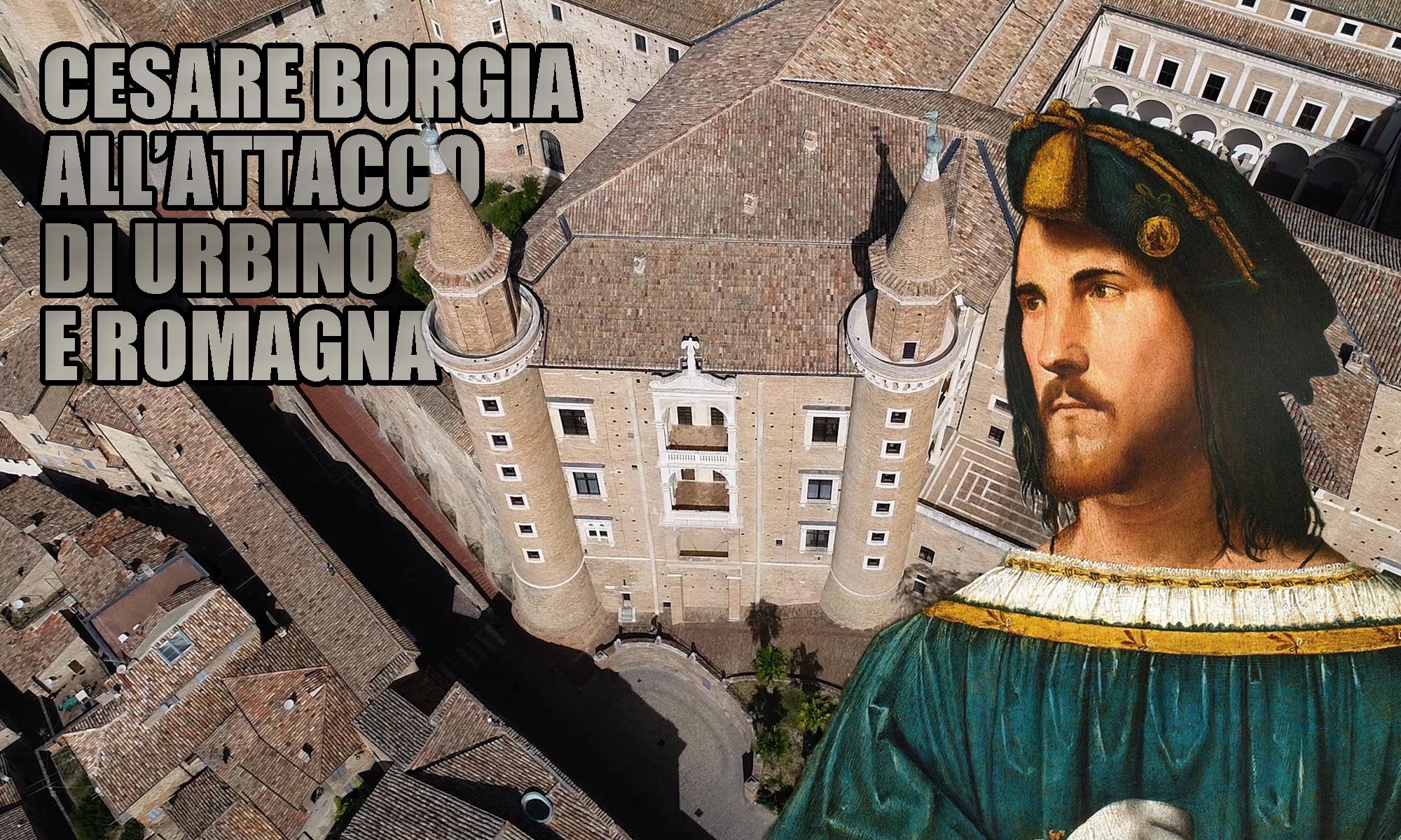 Borgia attacca Urbino e Romagna
