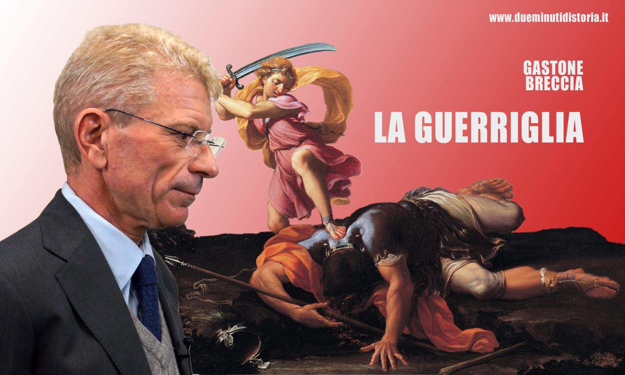 Gastone Breccia: «La guerriglia»