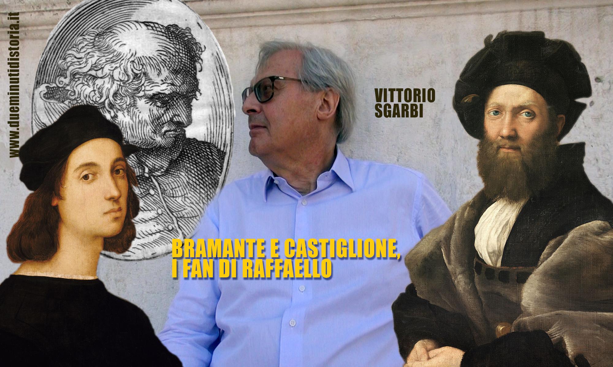 Vittorio Sgarbi: Bramante e Castiglione, i fan di Raffaello